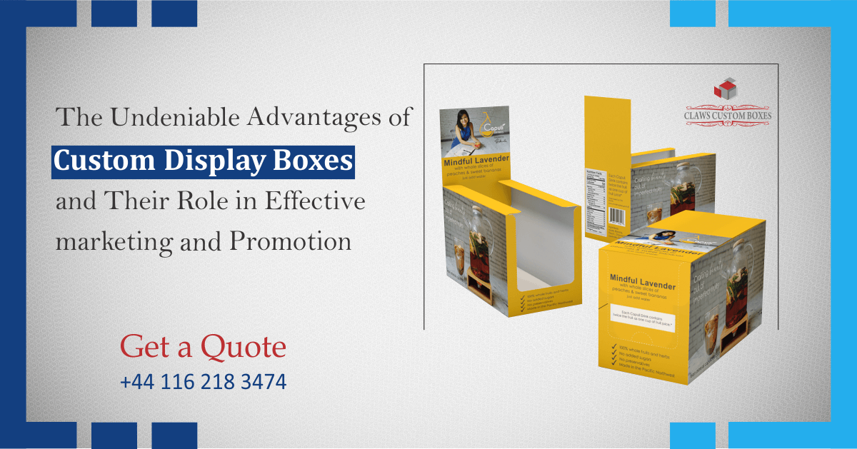 The Undeniable Advantages of Custom Display Boxes and Their Role in Effective marketing and Promotion